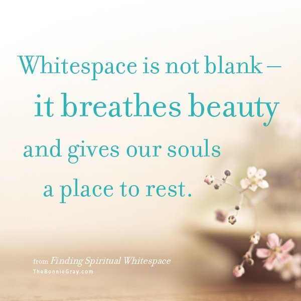 Finding Spiritual Whitespace by Bonnie Gray at http://www.thebonniegray.com