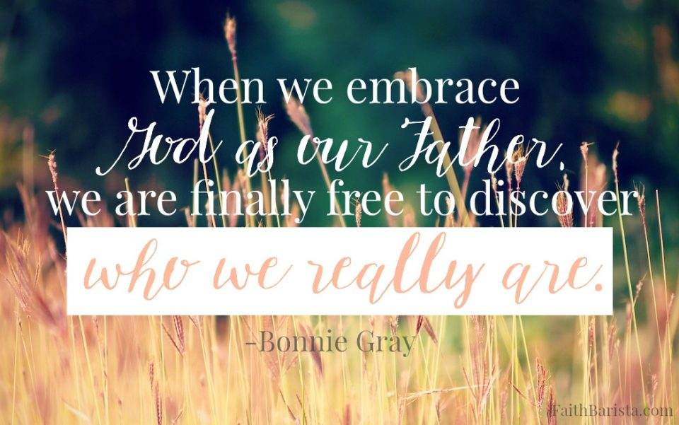 When we embrace God as our Father, we are finally free to discover who we really are.